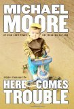 Michael Moore: Here Comes Trouble
